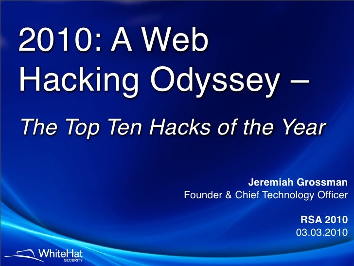 2010: A Web Hacking Odyssey – The Top Ten Hacks of the Year                             Jeremiah Grossman                F...