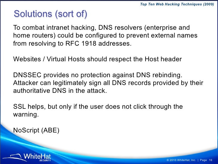 Top Ten Web Hacking Techniques (2009)  Solutions (sort of) To combat intranet hacking, DNS resolvers (enterprise and home ...