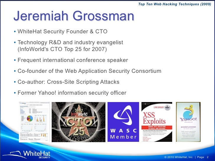 Top Ten Web Hacking Techniques (2009)   Jeremiah Grossman • WhiteHat Security Founder & CTO • Technology R&D and industry ...