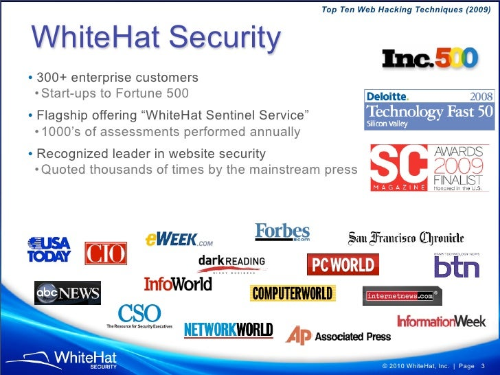 Top Ten Web Hacking Techniques (2009)   WhiteHat Security • 300+ enterprise customers  • Start-ups to Fortune 500 • Flagsh...