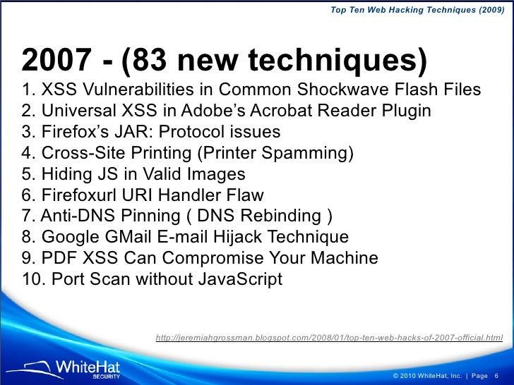 Top Ten Web Hacking Techniques (2009)     2007 - (83 new techniques) 1. XSS Vulnerabilities in Common Shockwave Flash File...