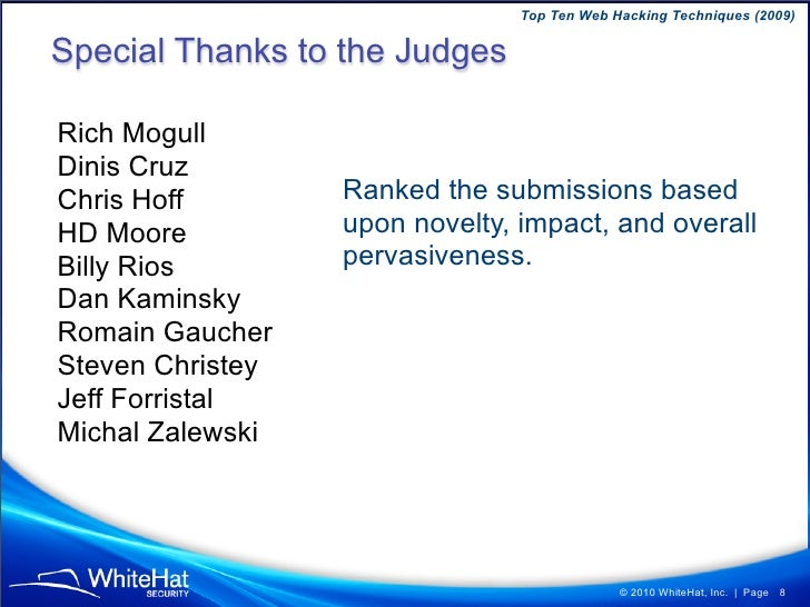 Top Ten Web Hacking Techniques (2009)  Special Thanks to the Judges  Rich Mogull Dinis Cruz Chris Hoff        Ranked the s...