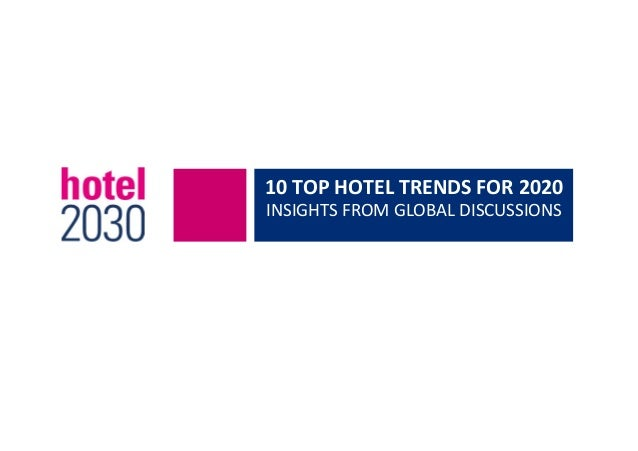 10  TOP  HOTEL  TRENDS  FOR  2020   INSIGHTS  FROM  GLOBAL  DISCUSSIONS