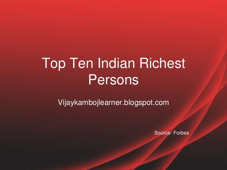 Top Ten Indian Richest      Persons  Vijaykambojlearner.blogspot.com                            Source- Forbes