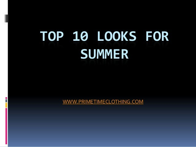 TOP 10 LOOKS FORSUMMERWWW.PRIMETIMECLOTHING.COM