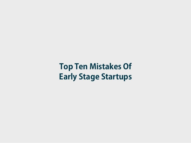 Top Ten Mistakes OfEarly Stage Startups