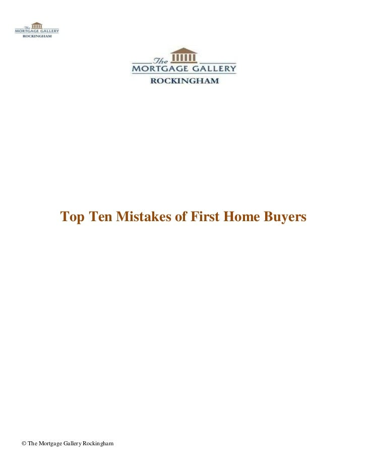 Top Ten Mistakes of First Home Buyers© The Mortgage Gallery Rockingham