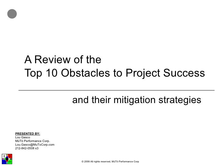 A Review of the Top 10 Obstacles to Project Success and their mitigation strategies PRESENTED BY: Lou Gasco MüTō Performan...