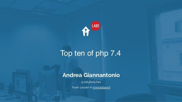 Top ten of php 7.4 Andrea Giannantonio Team Leader in Immobiliare.it @JellyBellyDev