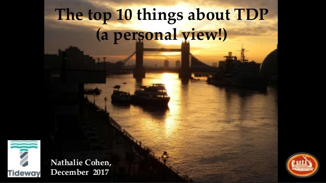 The top 10 things about TDP (a personal view!) Nathalie Cohen, December 2017