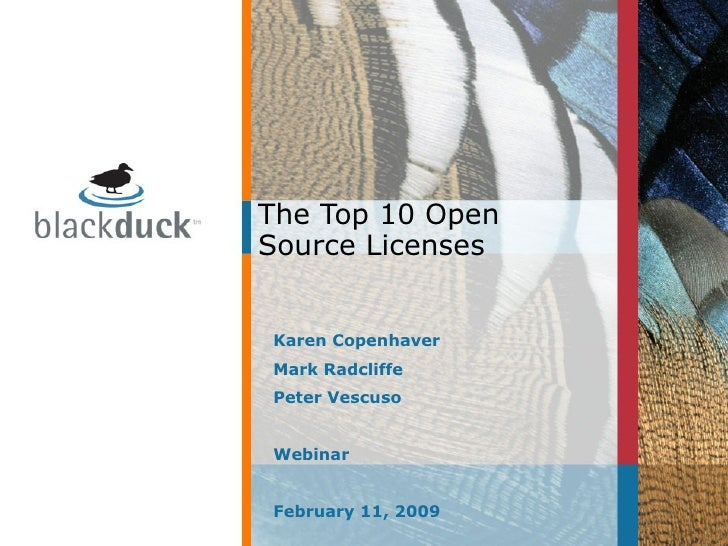 The Top 10 Open Source Licenses Karen Copenhaver Mark Radcliffe Peter Vescuso Webinar February 11, 2009