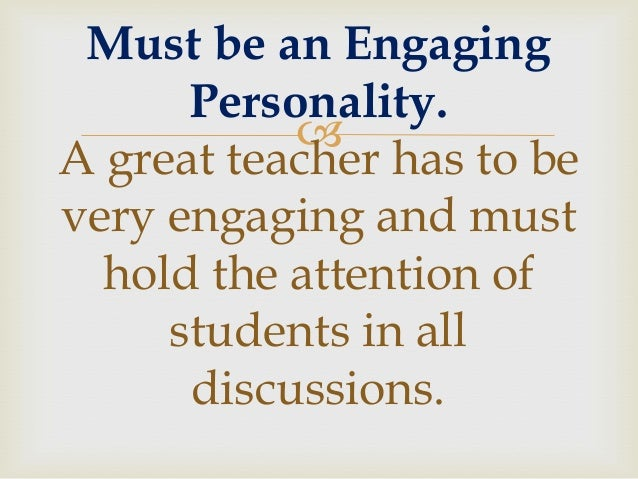 10 qualities of a good teacher The question of what makes someone a good teacher is relevant for all  my top  10 characteristics of a highly effective ef/sl teacher.