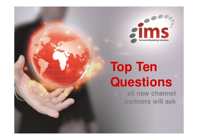 Insert Your Title Here Extra wording goes here! Top Ten Questions all new channel partners will ask