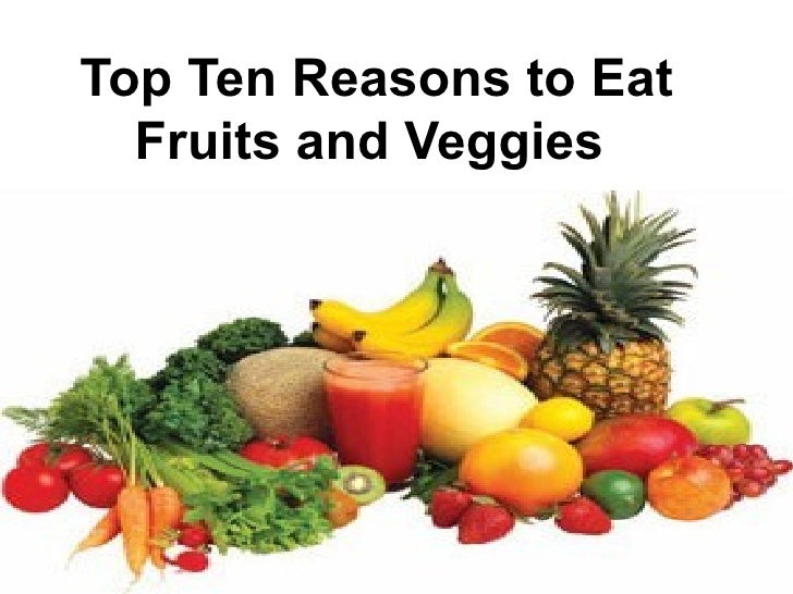 Top Ten Reasons to Eat Fruits and Veggies