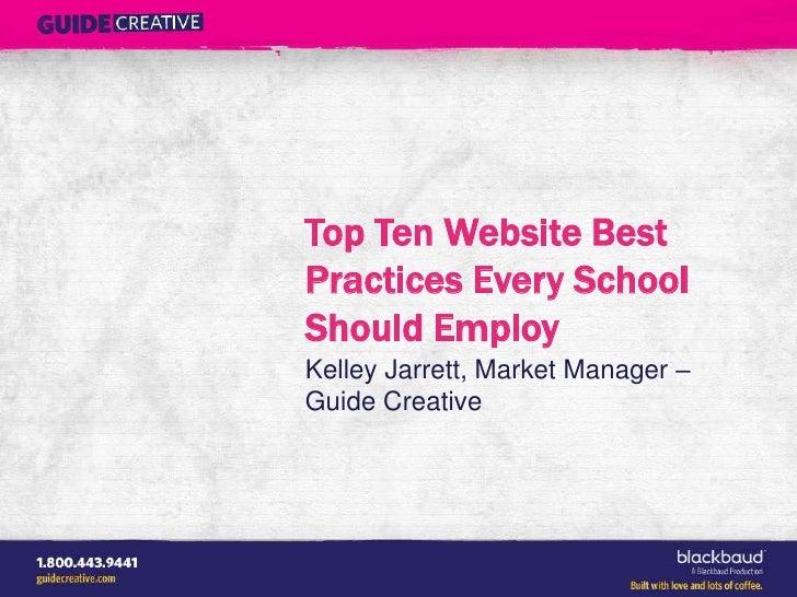 Top Ten Website BestPractices Every SchoolShould EmployKelley Jarrett, Market Manager –Guide Creative