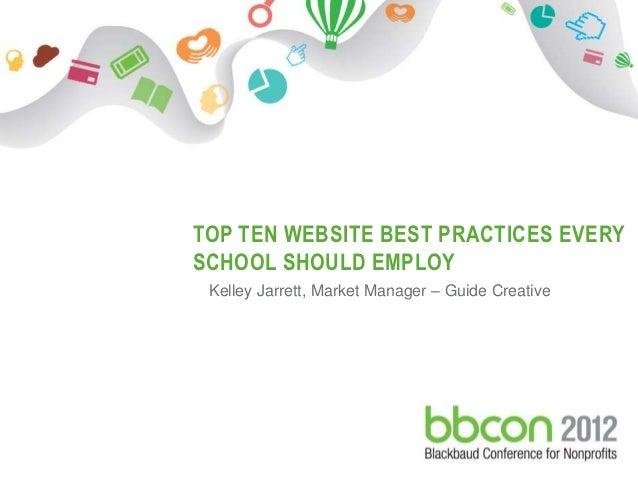 TOP TEN WEBSITE BEST PRACTICES EVERY                      SCHOOL SHOULD EMPLOY                       Kelley Jarrett, Marke...