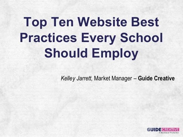 Top Ten Website BestPractices Every School    Should Employ      Kelley Jarrett, Market Manager – Guide Creative          ...
