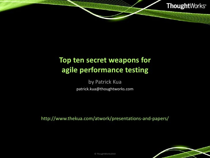 Top ten secret weapons for agile performance testing<br />by Patrick Kua<br />patrick.kua@thoughtworks.com<br />http://www...