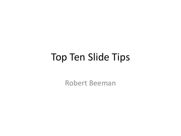 Top Ten Slide Tips Robert Beeman