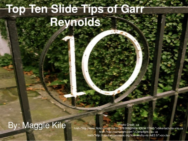 "Top Ten Slide Tips of Garr Reynolds  By: Maggie Kile  Photo Credit: <a href=""http://www.flickr.com/photos/7878308@N04/4069..."