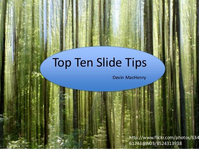 Top Ten Slide Tips Devin MacHenry  http://www.flickr.com/photos/634 61743@N03/8524313938