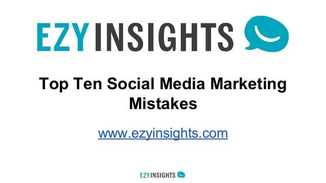 Top Ten Social Media Marketing Mistakes www.ezyinsights.com