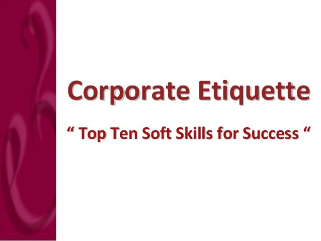 "Corporate Etiquette "" Top Ten Soft Skills for Success ""                                  """