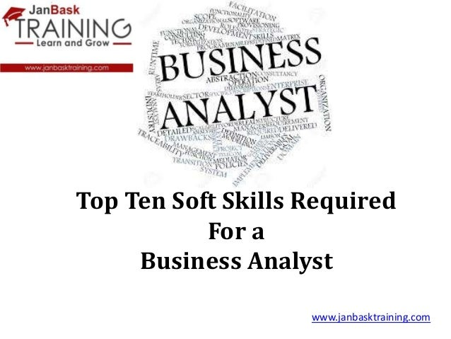 top ten soft skills required for a business analyst wwwjanbasktrainingcom