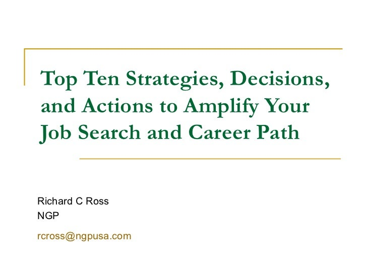 Top Ten Strategies, Decisions, and Actions to Amplify Your Job Search and Career Path Richard C Ross NGP [email_address]