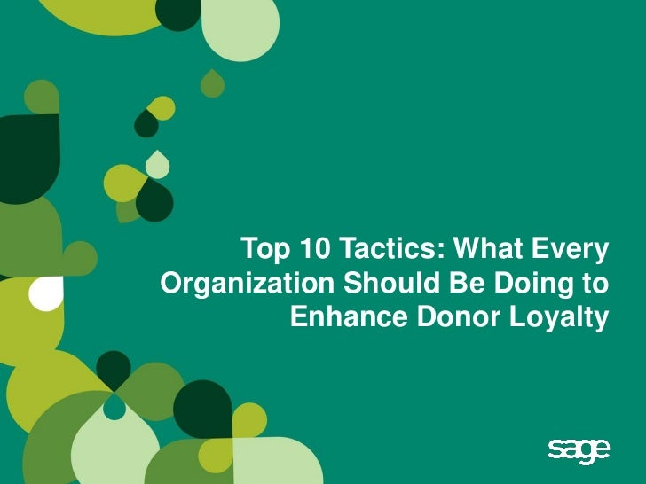 Top 10 Tactics: What EveryOrganization Should Be Doing to         Enhance Donor Loyalty