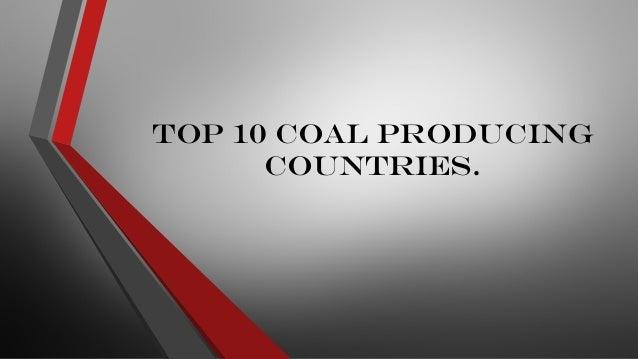 Top 10 Coal Producing Countries.