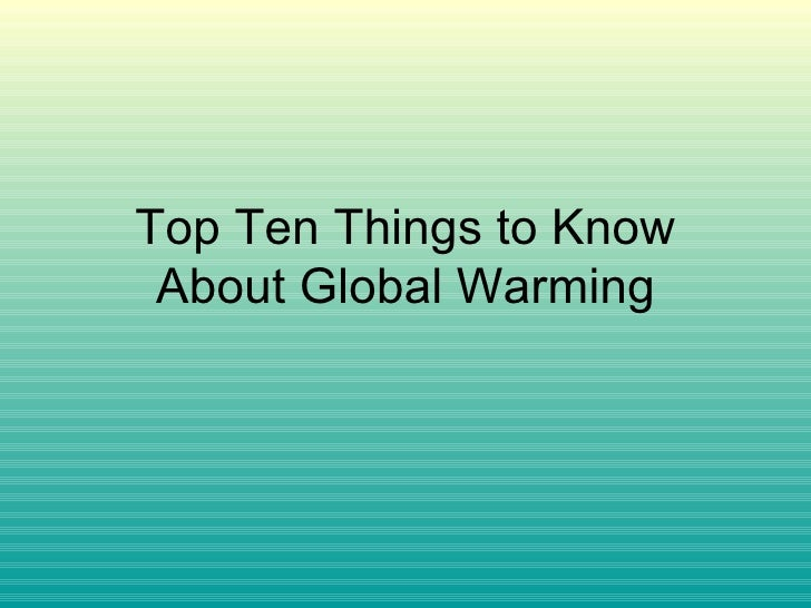 10 Things I Know About You: Top Ten Things To Know About Global Warming