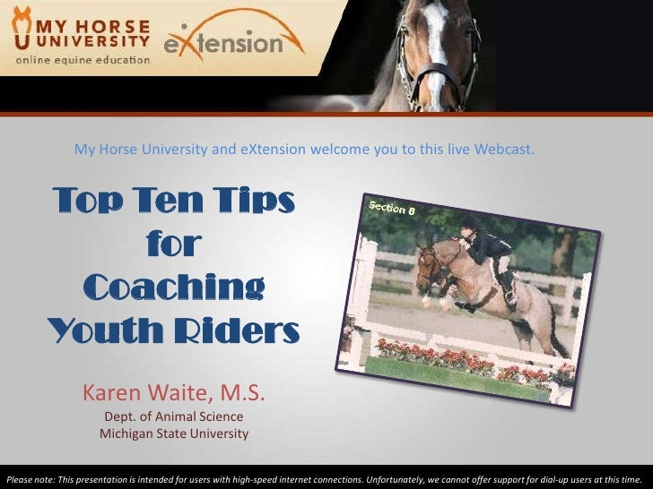 My Horse University and eXtension welcome you to this live Webcast.<br />Top Ten Tips<br />for<br />Coaching Youth Riders<...