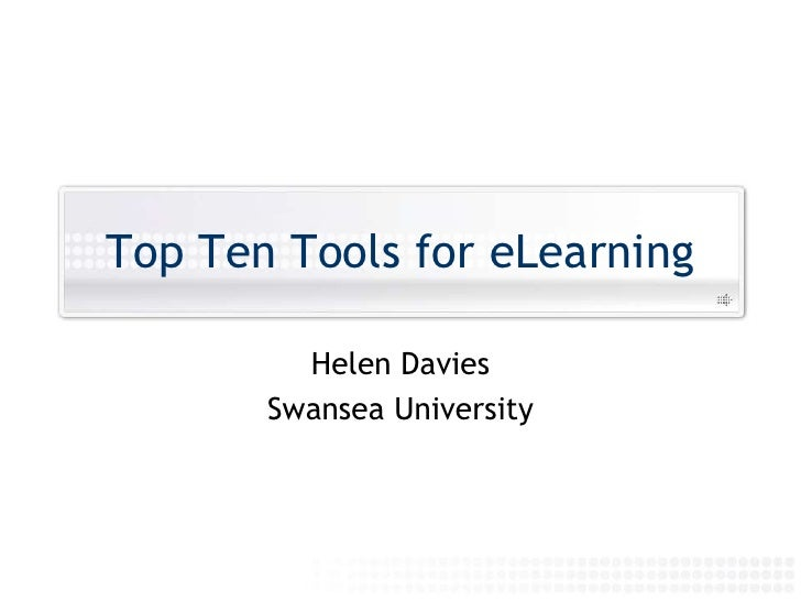 Top Ten Tools for eLearning<br />Helen Davies<br />Swansea University<br />