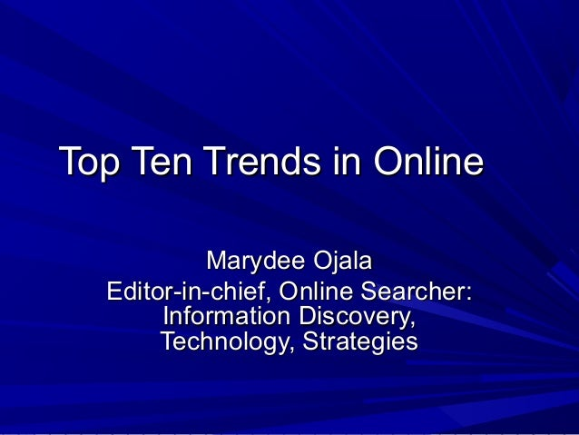 Top Ten Trends in OnlineTop Ten Trends in Online Marydee OjalaMarydee Ojala Editor-in-chief, Online Searcher:Editor-in-chi...
