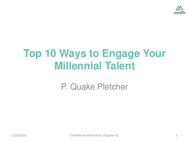 Top 10 Ways to Engage Your Millennial Talent P. Quake Pletcher  11/14/2013  Confidential Information of Quake LLC  1