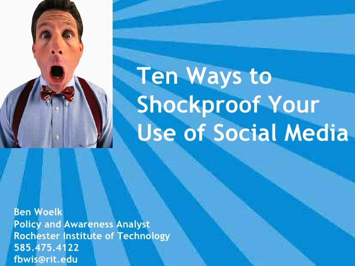 Ben Woelk Policy and Awareness Analyst Rochester Institute of Technology 585.475.4122 [email_address] Ten Ways to Shockpro...