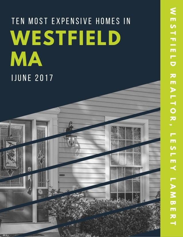 WESTFIELD MA WESTFIELDREALTOR,LESLEYLAMBERT IJUNE 2017 TEN MOST EXPENSIVE HOMES IN