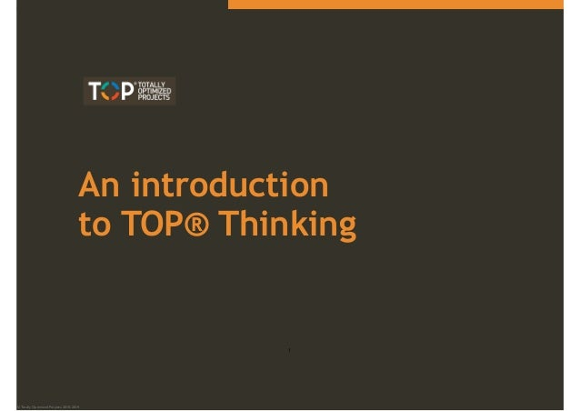 © Totally Optimized Projects, 2010-2014 An introduction  to TOP® Thinking 1