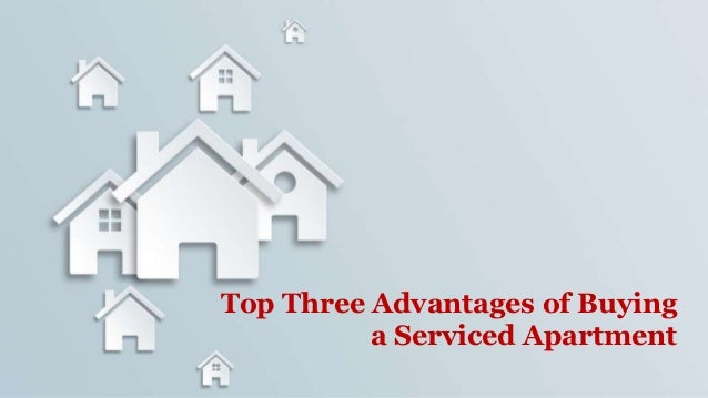 Top Three Advantages of Buying a Serviced Apartment