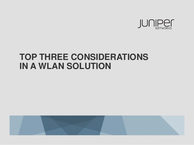 Top Three Considerations in a WLAN Solution