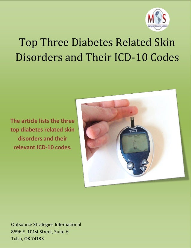 Top Three Diabetes Related Skin Disorders and Their ICD-10 Codes The article lists the three top diabetes related skin dis...