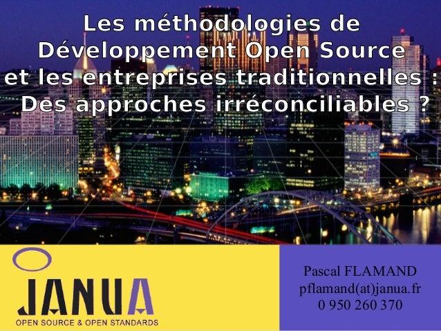 Les méthodologies de Développement Open Source ( et les entreprises traditionnelles: Des approches irréconciliables ?  Pa...