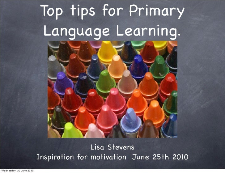 Top tips for Primary                           Language Learning.                                               Lisa Steve...