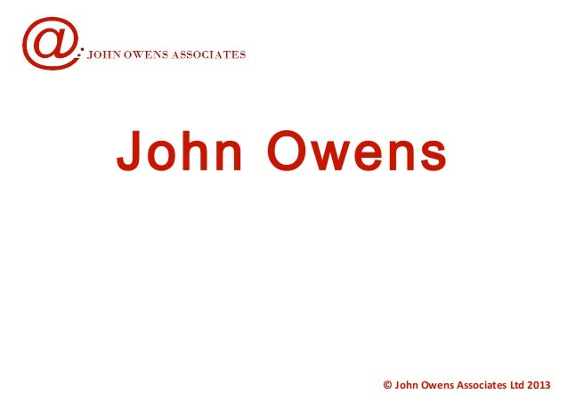 John Owens  © John Owens Associates Ltd 2013