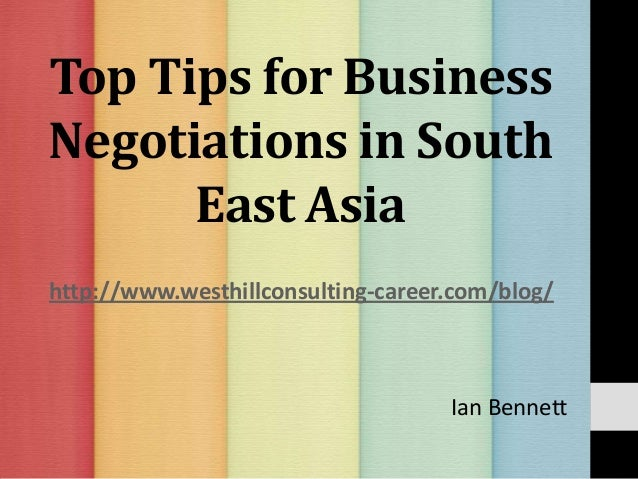 Top Tips for Business Negotiations in South East Asia Ian Bennett http://www.westhillconsulting-career.com/blog/