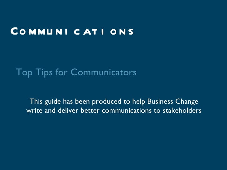 Co mmu n i c at i o n s Top Tips for Communicators    This guide has been produced to help Business Change   write and del...
