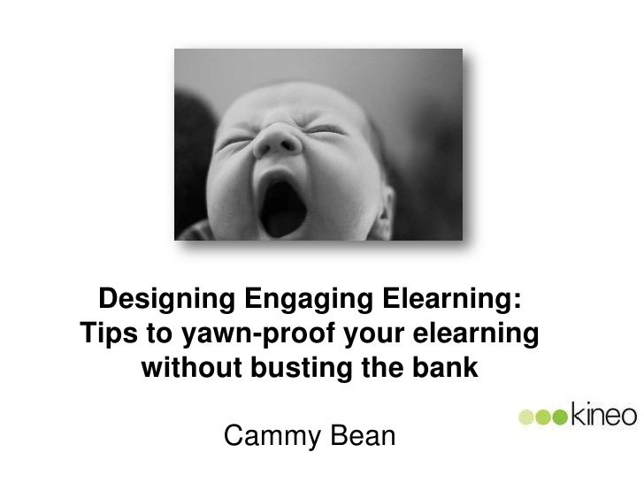 Designing Engaging Elearning:Tips to yawn-proof your elearning    without busting the bank          Cammy Bean