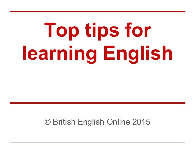 Top tips for learning English © British English Online 2015
