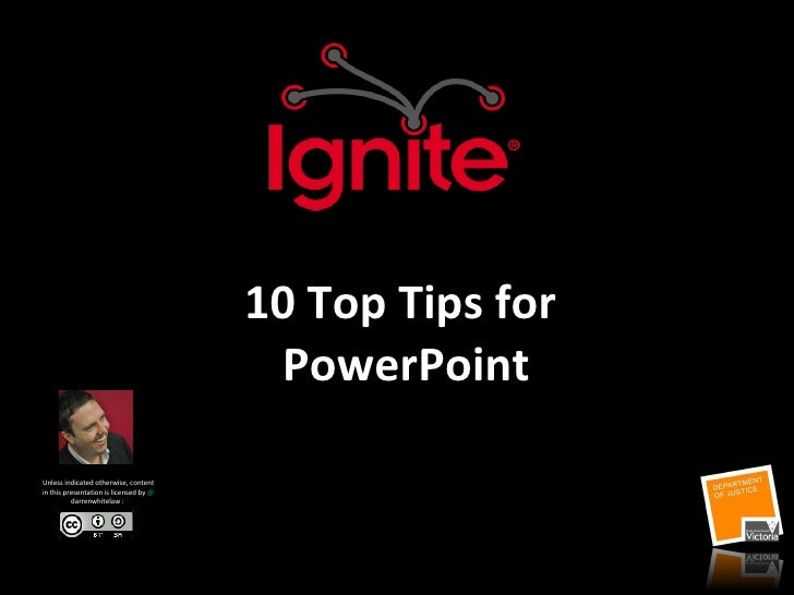 10 Top Tips for  PowerPoint Unless indicated otherwise, content in this presentation is licensed by  @ darrenwhitelaw :  j...